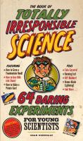 The Book of Totally Irresponsible Science: 64 Daring Experiments for Young Scientists (Electronic Format)