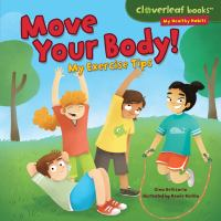 Move Your Body!: My Exercise Tips (Cloverleaf Books - My Healthy Habits)