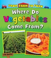 Where Do Vegetables Come From? (From Farm to Fork: Where Does My Food Come From?)