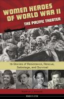 Women Heroes of World War Ii: The Pacific Theater: 15 Stories of Resistance, Rescue, Sabotage, and Survival (Women of Action)