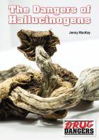 The Dangers of Hallucinogens (Drug Dangers)